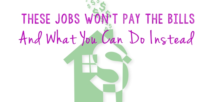 Need Money To Pay The Bills? DON'T Do These Jobs (And What To Do Instead)