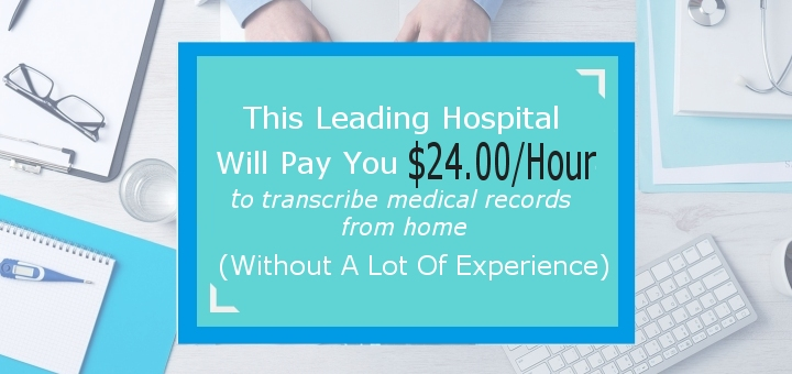 Want To Do Medical Transcription From Home? This Top Hospital Pays $24.00 / Hour