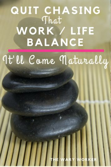 Quit trying to find work / life balance