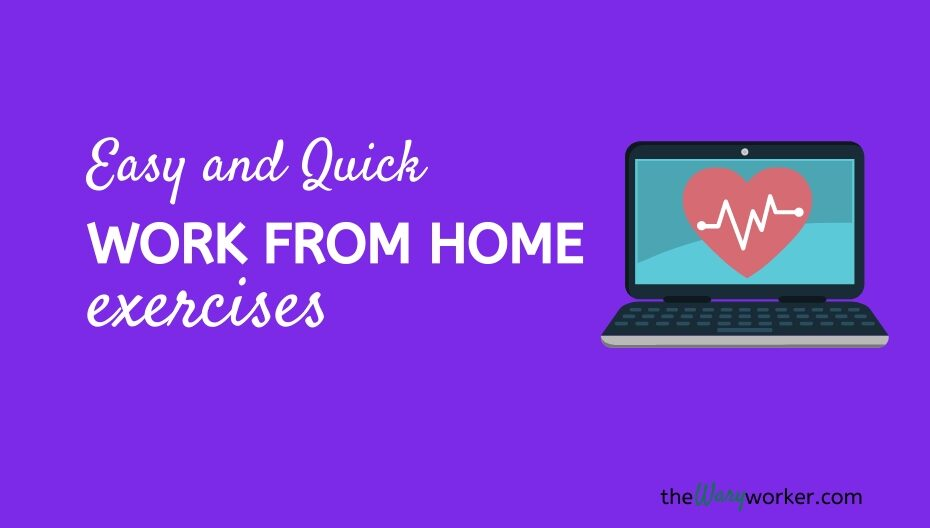 Work from home exercises taht are easy and quick to do.