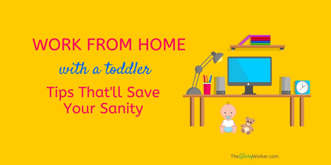 Working from home with toddlers: here are some actionable tips to work from home with a toddler or small children.